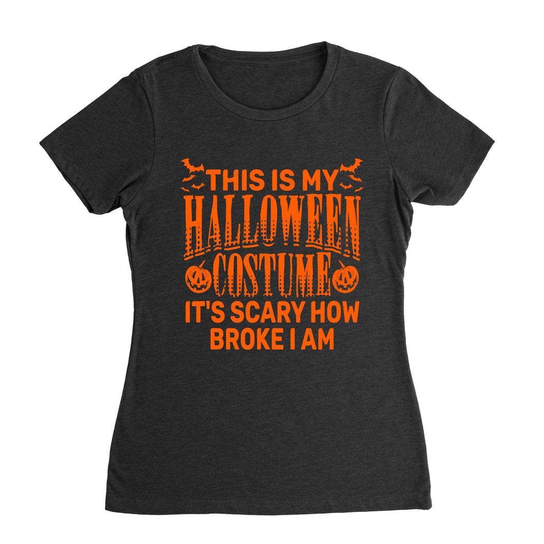 This Is My Holloween Costume Scary How Broke I Am Shirt (Woman)