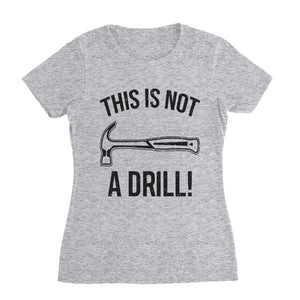 This Is Not A Drill! Funny Shirt