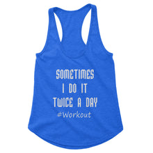 Load image into Gallery viewer, Sometimes I do It Twice A Day Workout Tank (Woman)