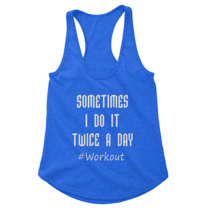 Sometimes I do It Twice A Day Workout Tank (Woman)
