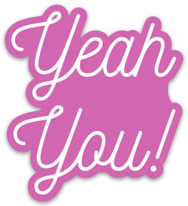 Yeah You! - Sticker