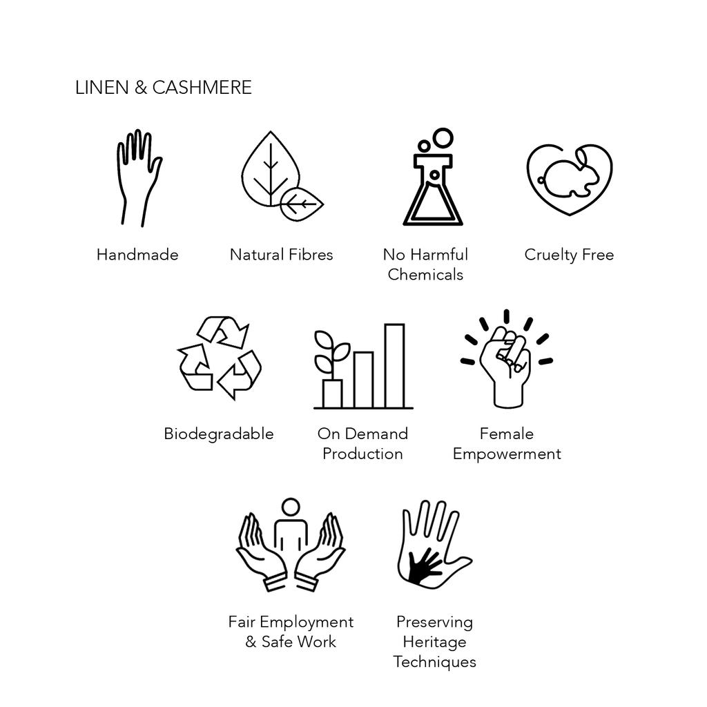 Linen & Cashmere Eco Credentials; handmade, natural fibres, no harmful chemicals used, cruelty free, biodegradable, on demand production, female empowerment, fair employment and safe work, preserving heritage techniques