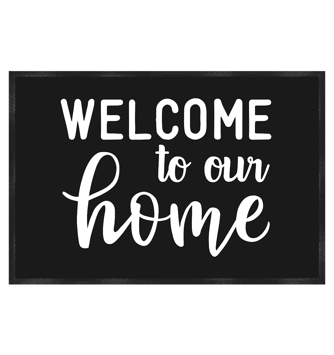 WELCOME TO OUR HOME - Fußmatte 60x40cm - FAMILY BY HEART