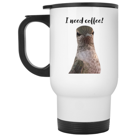 I need coffee! - Hummingbird with Attitude Travel Mug