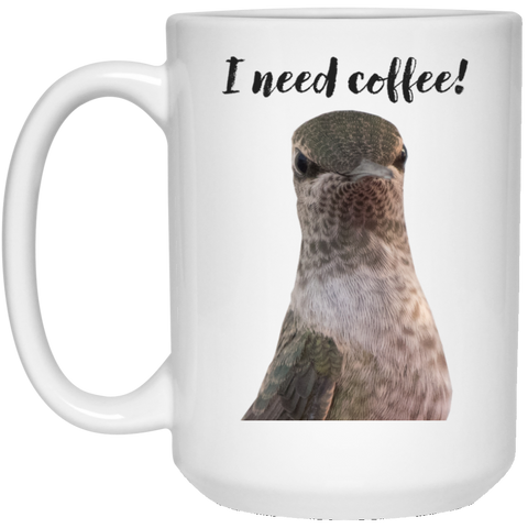 I need coffee! - Hummingbird with Attitude White Coffee Mug