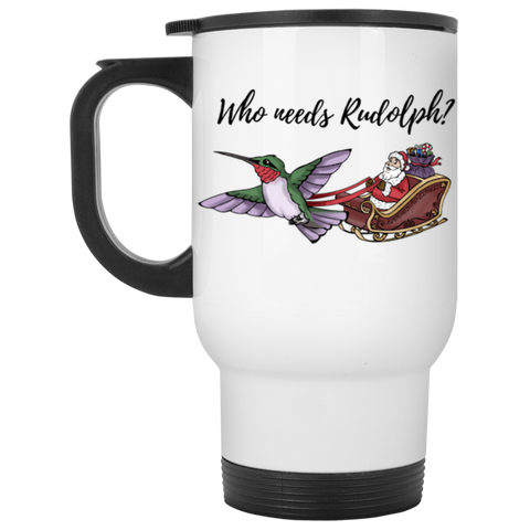 Who Needs Rudolph w/ text - White Holiday Travel Mug
