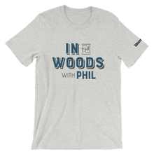 Load image into Gallery viewer, In the Wood with Phil T-Shirt