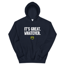 Load image into Gallery viewer, It's Great. Whatever. Hoodie