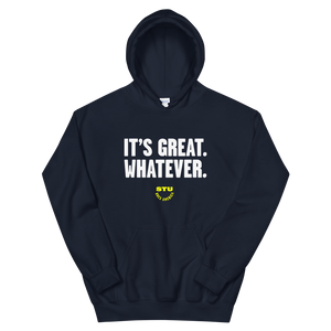 It's Great. Whatever. Hoodie