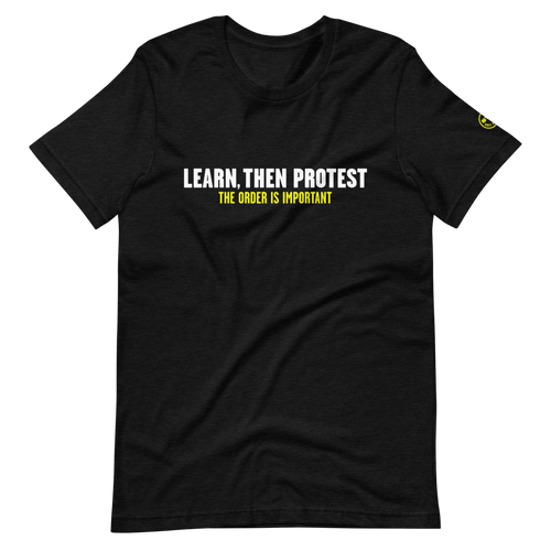 Learn, Then Protest T-Shirt