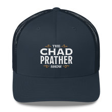 Load image into Gallery viewer, The Chad Prather Show Logo Trucker Cap
