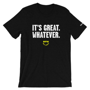 It's Great. Whatever. T-Shirt