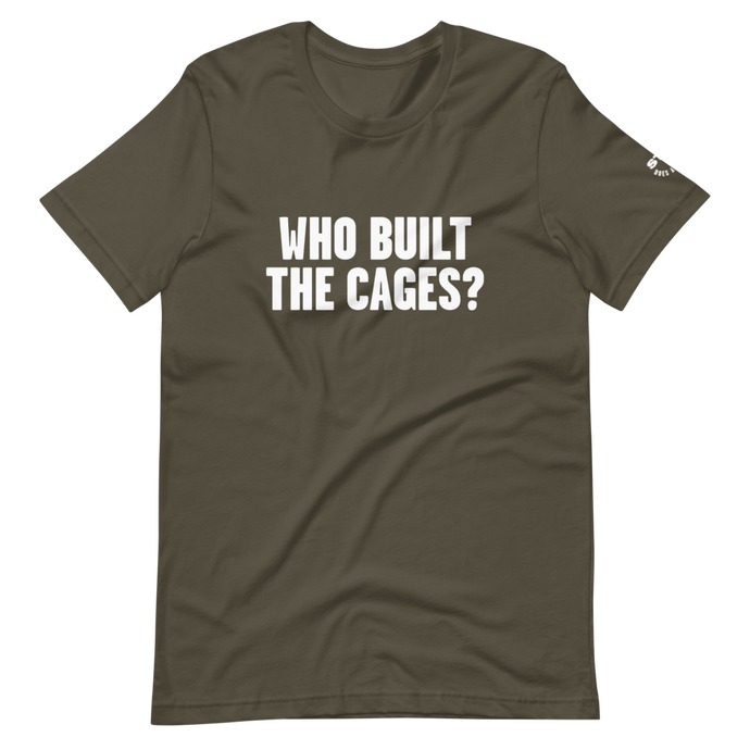 Who Built the Cages? T-Shirt