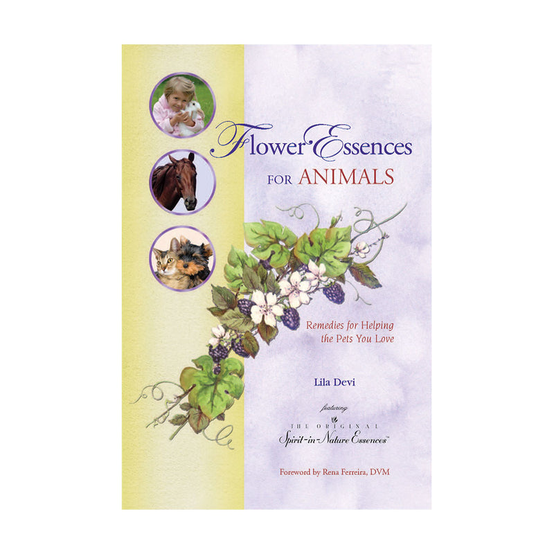 Flower Essences for Animals: Remedies for Helping the Pets You Love