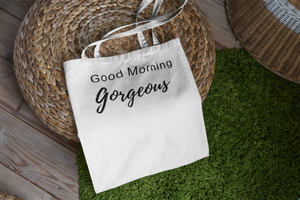 Good Morning Gorgeous Tote Bag
