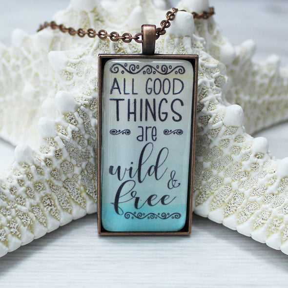 All Good Things Are Wild and Free 1x2 Rectangle cabochon Necklace on 24 inch copper chain by Favored Whispers. Inspirational jewelry.