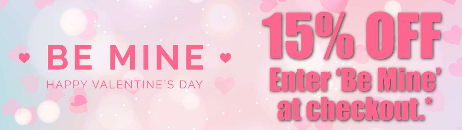 Enter Be Mine at checkout for 15% our valentines collection