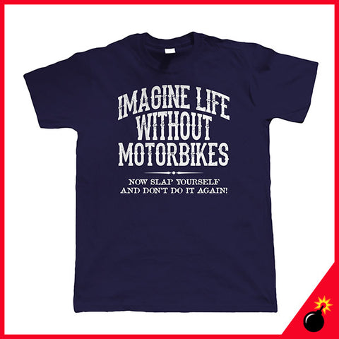 Life without motorbikes t shirt gift for him