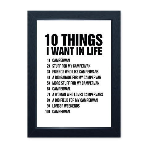 10 Things I Want In Life Campervan, Quality Framed Print - Home Decor Kitchen Bathroom Man Cave Wall Art