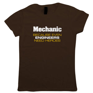 Mechanic Even Engineers Need Heroes Womens T-Shirt | Funny Joke Slogan Offensive Humour Sarcasm | Gift Dad Grandad Birthday Fathers Day Christmas | Funny Gift Her Mum
