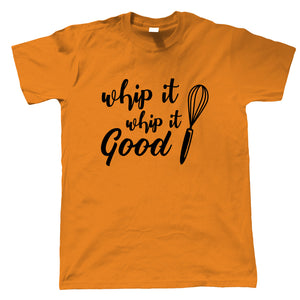 Whip It Good Mens T-Shirt | Baking Cooking Kitchen Utensils Oven Apron Tray | Cake Scone Bread Pastry Biscuit Pie Patisserie | Baking Food Funny Gift Him Dad
