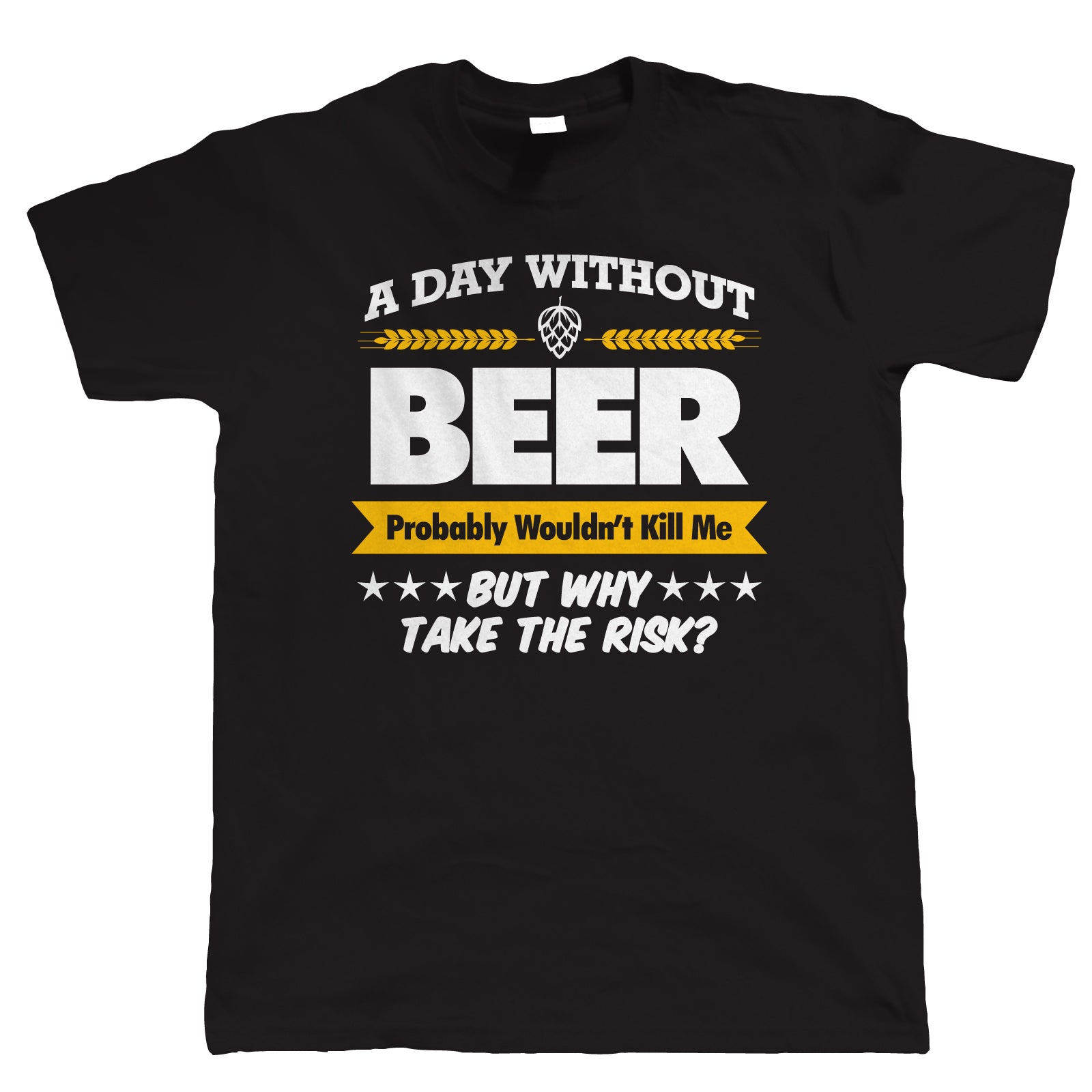 A Day Without Beer Funny Mens T-Shirt | Drink Beer Wine Cheers Celebrate Tipple Snifter | Humour Laughter Sarcasm Jokes Messing Comedy | Funny Gift Him Dad