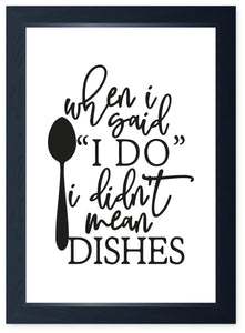 "When I Said ""I Do"" I Didn't Mean Dishes, Quality Framed Print - Marriage Kitchen"