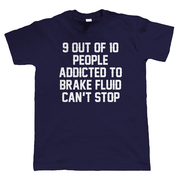 Addicted To Brake Fluid Mens T Shirt