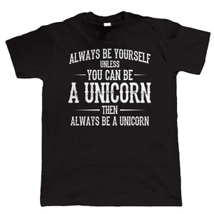 Always Be Yourself Unless You Can Be A Unicorn, Mens T-Shirt