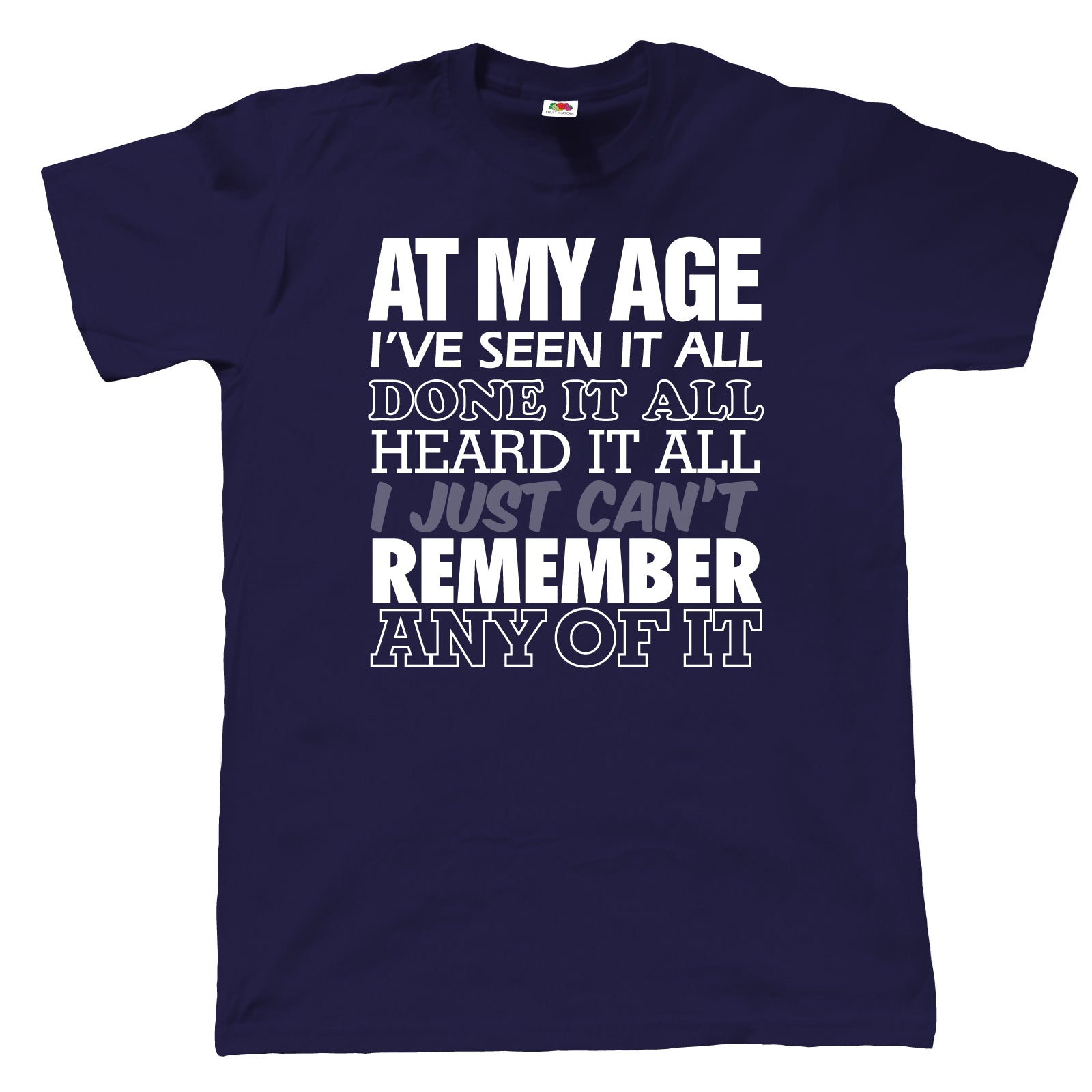 At My Age I've Seen It All, Mens Funny T Shirt
