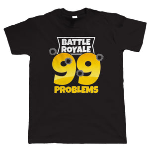 Battle Royale 99 Problems, Mens Video Game T Shirt