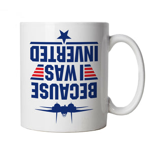 Because I Was Inverted Top Gun Movie Inspired, Mug | TV & Movie Cup Gift