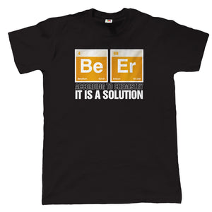 Beer, It Is A Solution, Mens Funny Chemistry T Shirt
