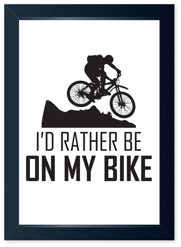 I'd Rather Be On My Bike, Quality Framed Print - Kitchen Man Cave Art