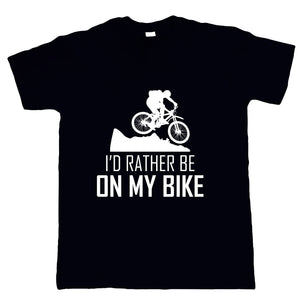 I'd Rather Be On My Bike, Mens T Shirt - Mountain Bike BMX Cycling Gift Him