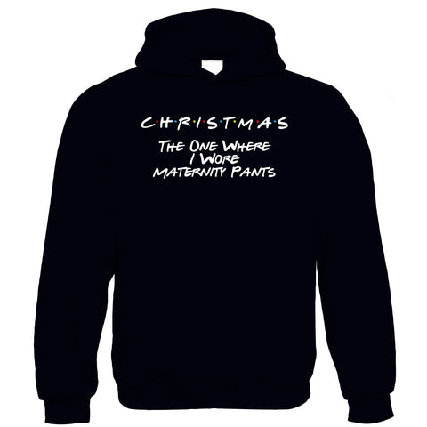 Christmas The One Where I Wore Maternity Pants Hoodie - TV Funny Friends Turkey Dinner Chocolates Presents Food Drink Santa Joey | Gift Him Dad Her Mum