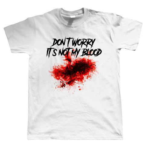 Don't Worry It's Not My Blood, Mens T-Shirt