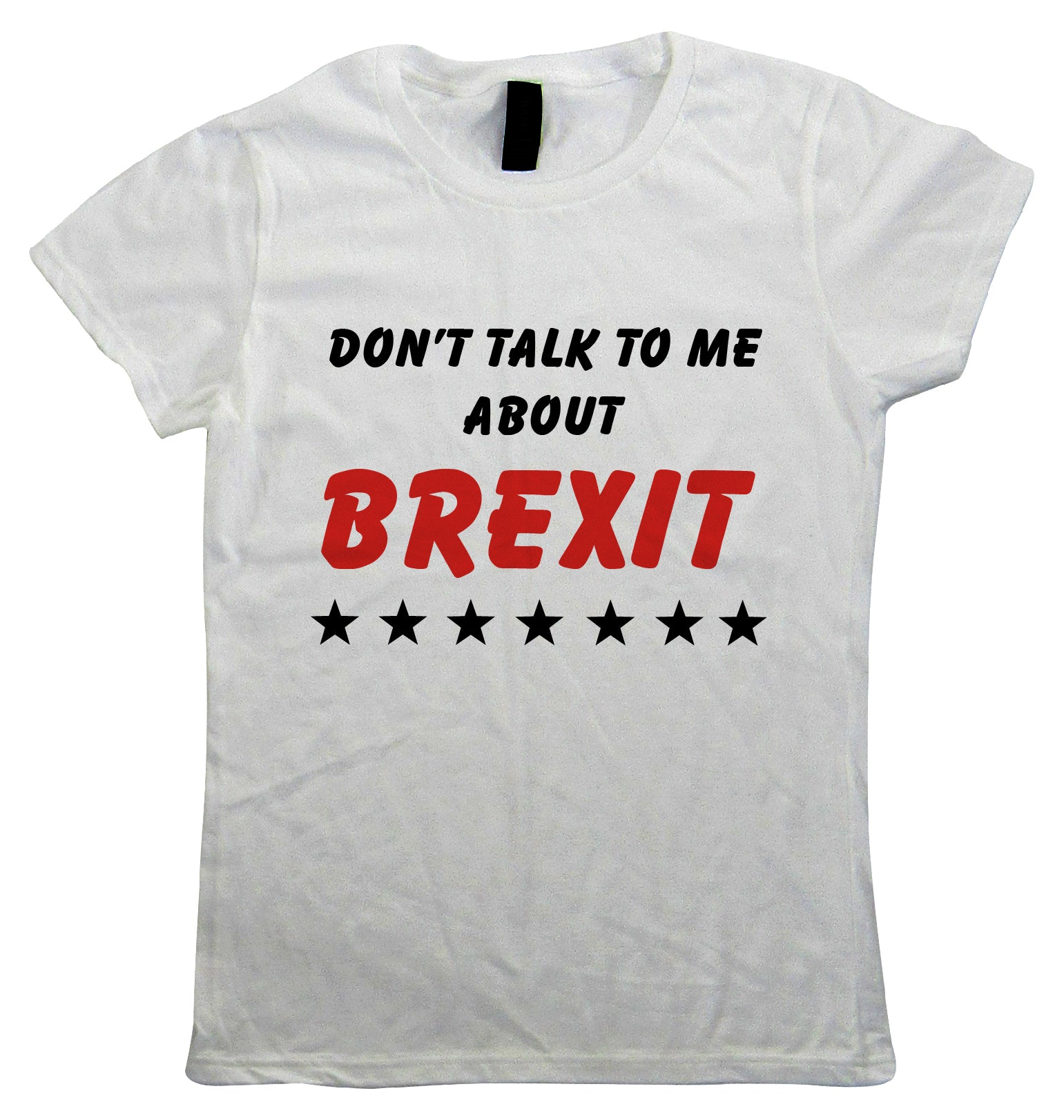 Don't Talk To Me About Brexit, Womens T Shirt
