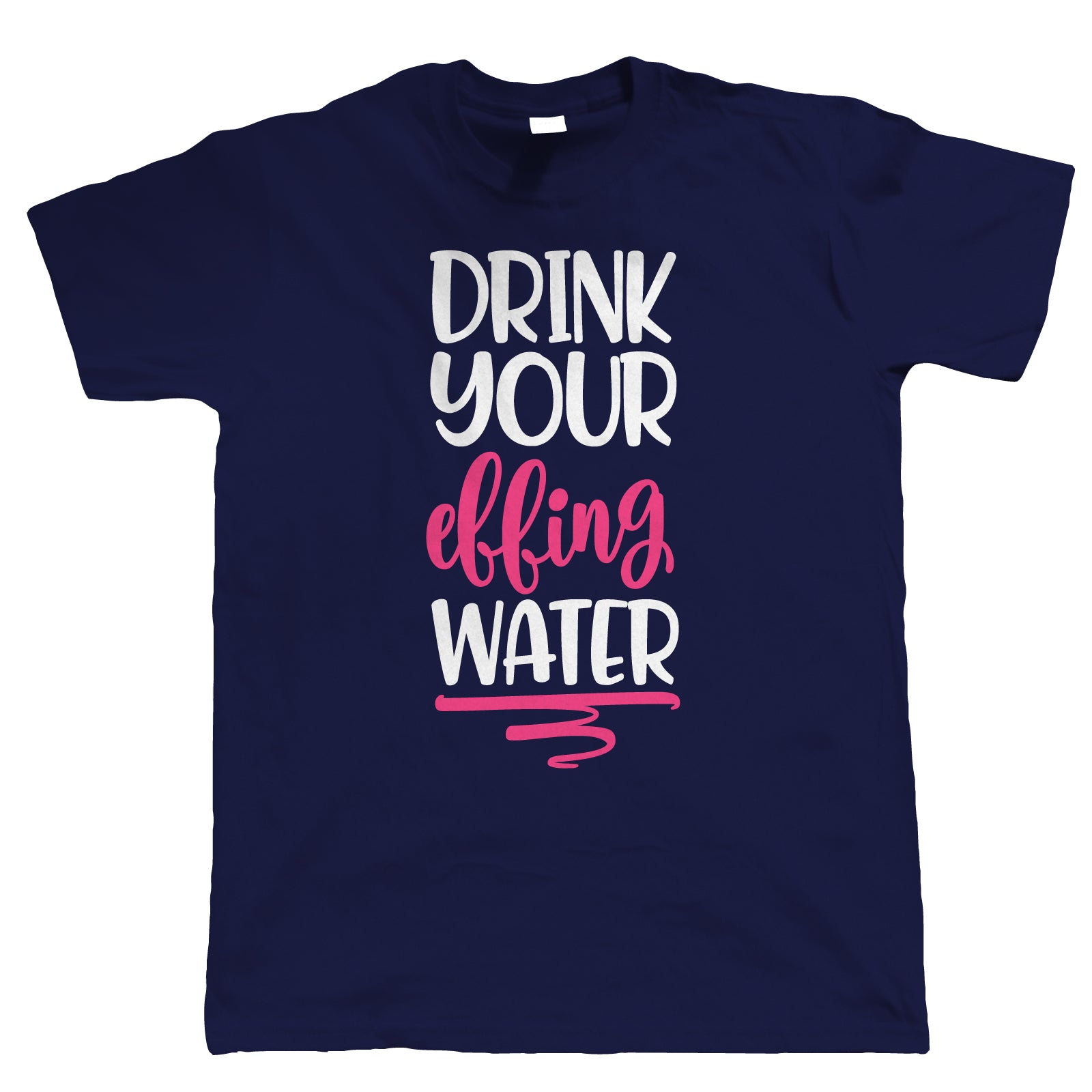 Drink your Effing Water, Mens T Shirt