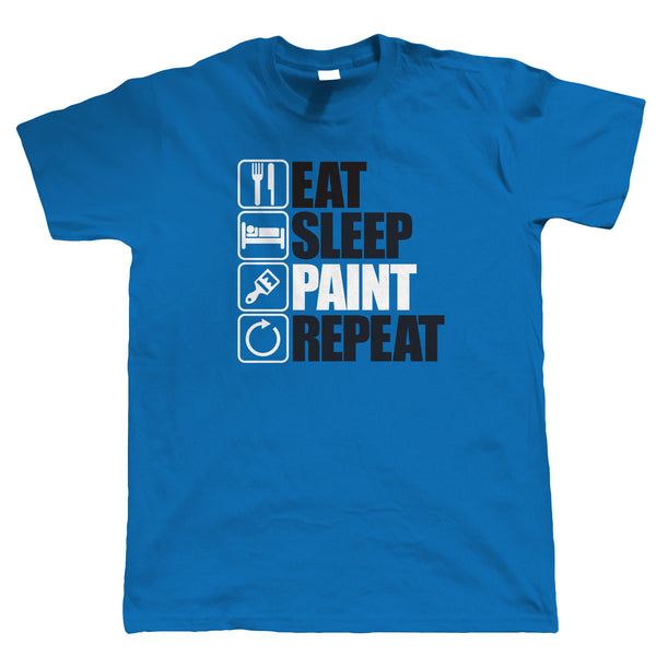 Eat Sleep Paint Repeat, Mens Funny, Decorate T Shirt