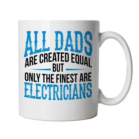 Finest Dads Are Electricians, Mug
