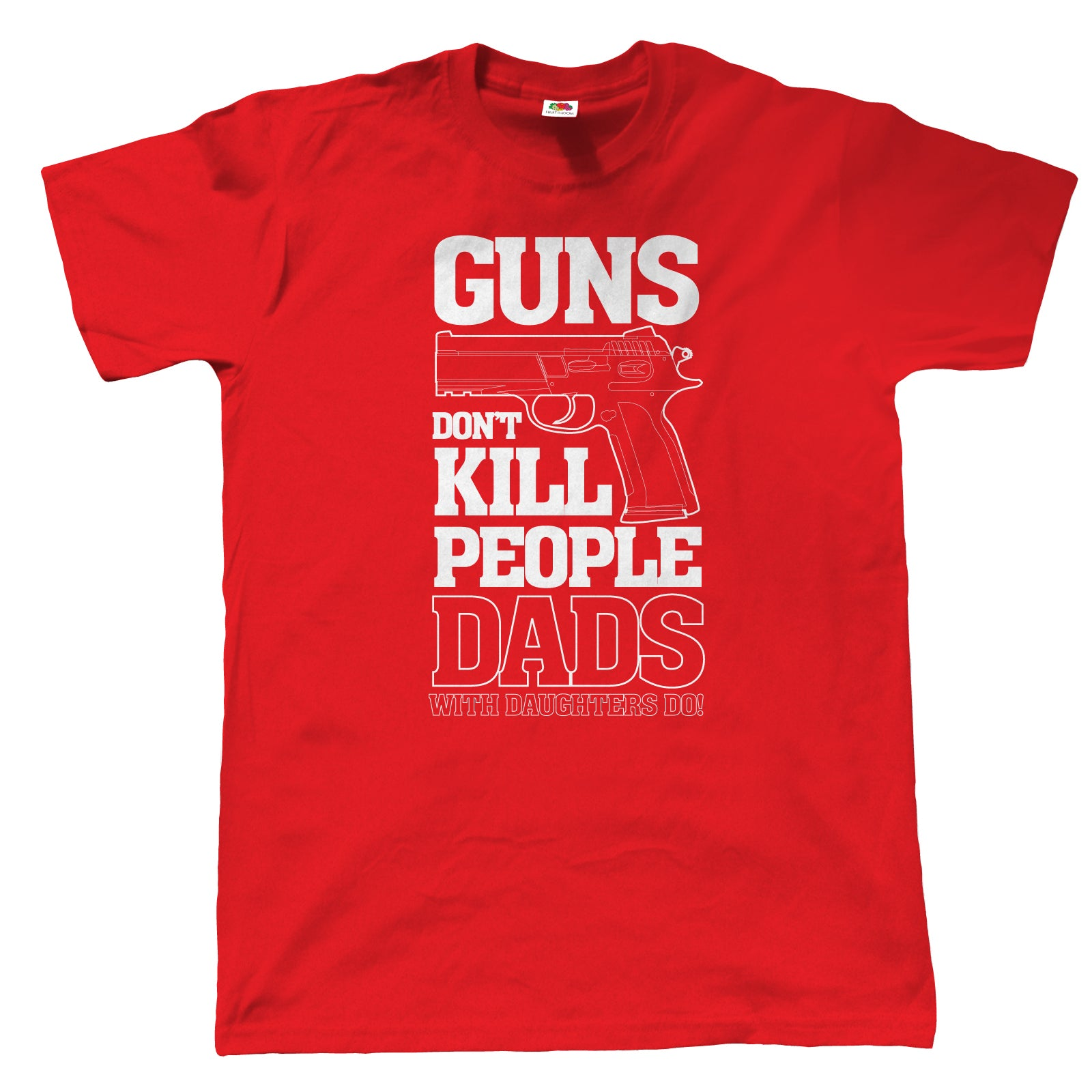 Guns Don't Kill People, Dads With Daughters Do, Mens Funny T Shirt