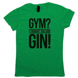 Gym I Thought You Said Gin! Womens T-Shirt | Gym Workout Cardio Class Aerobics Weights Keep Fit | Drink Gin Tonic Beer Wine Cheers Celebrate Tipple Snifter| Funny Drinking Gift Her Mum