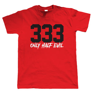 333 Only Half Evil, Mens T Shirt