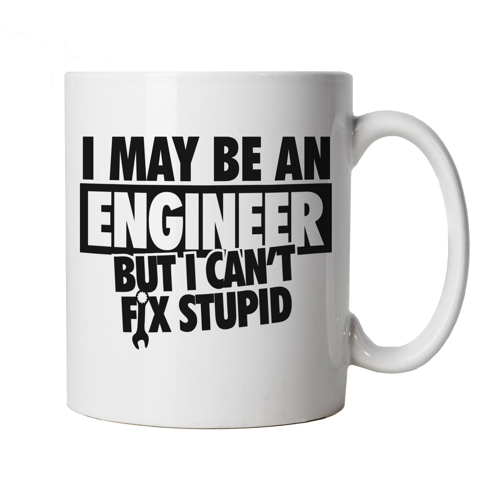 I May Be An Engineer But I Can't Fix Stupid Mug