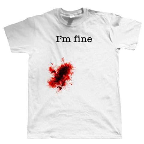 I'm Fine, Mens Funny Wound T Shirt