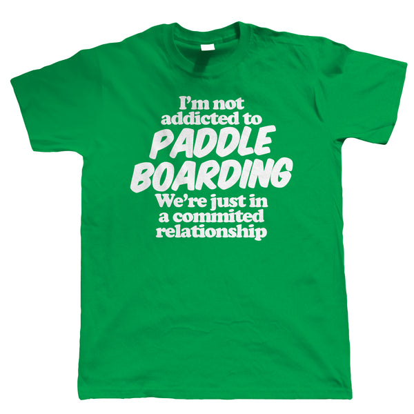 I'm Not Addicted To Paddle Boarding, Mens T Shirt