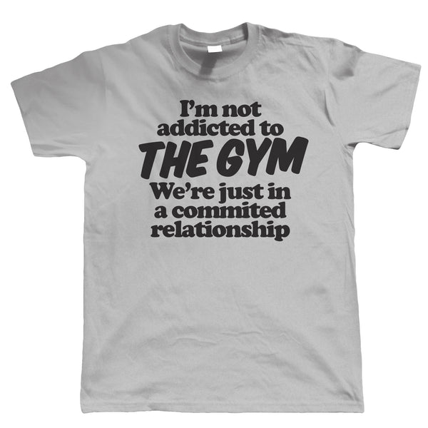 I'm Not Addicted To The Gym, Mens Funny T-Shirt