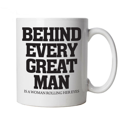 Behind Every Great Man, Funny Mug | Humour Laughter Sarcasm Jokes Messing Comedy | Ideal Top Father Mother Day Wife Husband Mum Dad | Funny Cup Gift Him Her