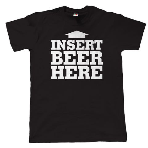 Insert Beer Here, Mens Funny T Shirt